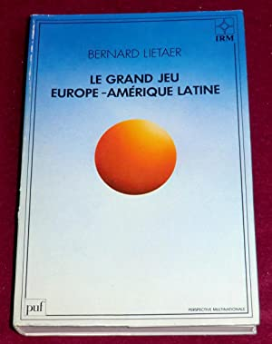 LE GRAND JEU EUROPE-AMERIQUE LATINE: LIETAER Bernard