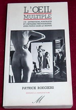 L'OEIL MULTIPLE - 170 entretiens, portraits et: ROEGIERS Patrick