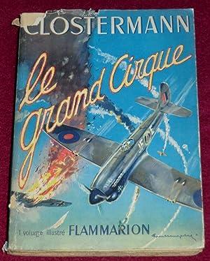 LE GRAND CIRQUE - Souvenirs d'un pilote: CLOSTERMANN Pierre