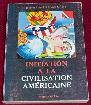 INITIATION A LA CIVILISATION AMERICAINE: POUJOL Jacques, ORIANO