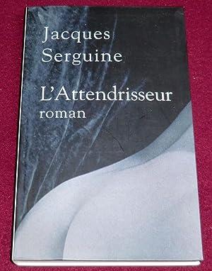 L'ATTENDRISSEUR - Roman: SERGUINE Jacques
