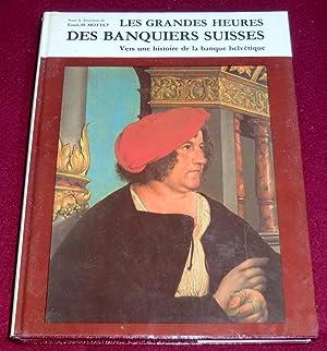 LES GRANDES HEURES DES BANQUIERS SUISSES -: Collectif, MOTTET Louis