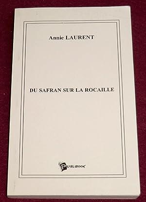 DU SAFRAN SUR LA ROCAILLE - Roman: LAURENT Annie