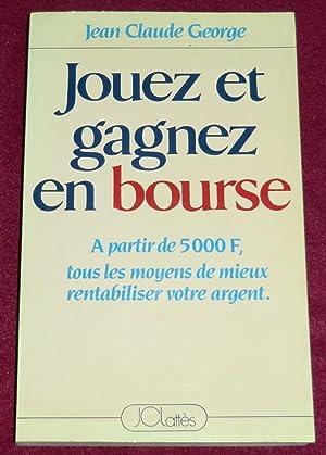 JOUEZ ET GAGNEZ EN BOURSE - A: GEORGE Jean-Claude