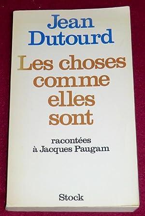 LES CHOSES COMME ELLES SONT - Entretiens: DUTOURD Jean