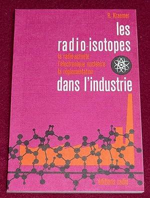 LES RADIO-ISOTOPES DANS L'INDUSTRIE - La radio-activité: KRAEMER R.