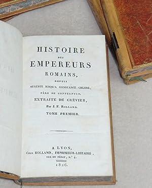 HISTOIRE DES EMPEREURS ROMAINS depuis Auguste jusqu'à Constance-Chlore, père de Constantin. ...
