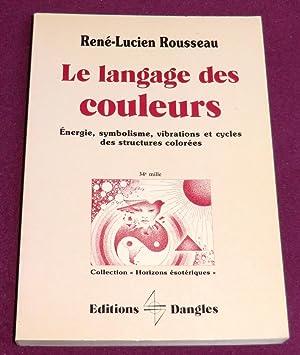 LE LANGAGE DES COULEURS Energie, symbolisme, vibrations: ROUSSEAU René-Lucien