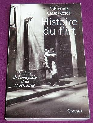 HISTOIRE DU FLIRT Les jeux de l'innocence et de la perversité 1870-1968: CASTA-ROSAZ Fabienne