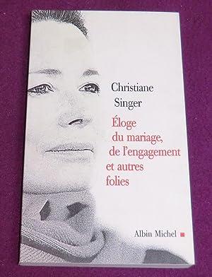 ELOGE DU MARIAGE, DE L'ENGAGEMENT ET AUTRES: SINGER Christiane