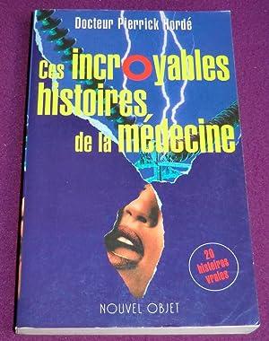 CES INCROYABLES HISTOIRES DE LA MEDECINE: HORDE Pierrick (Docteur)