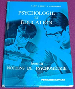 PSYCHOLOGIE ET EDUCATION Tome 3 : Notions: LEIF Joseph, DELAY