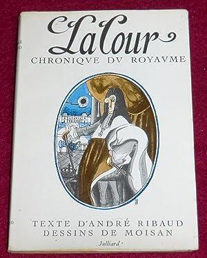 LA COUR (Chronique du royaume): RIBAUD André (texte),