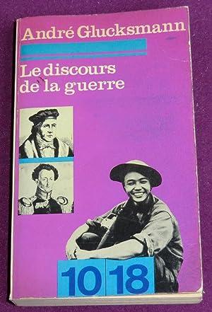 LE DISCOURS DE LA GUERRE: GLUCKSMANN André
