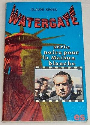 WATERGATE - Série noire pour la Maison: KROES Claude