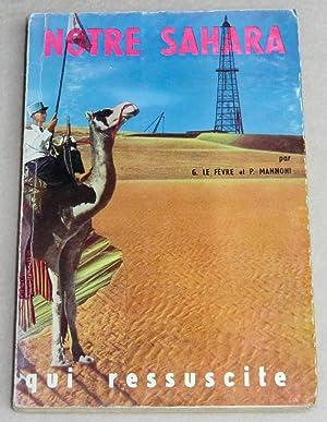 NOTRE SAHARA - Une terre morte qui: LE FEVRE G.,