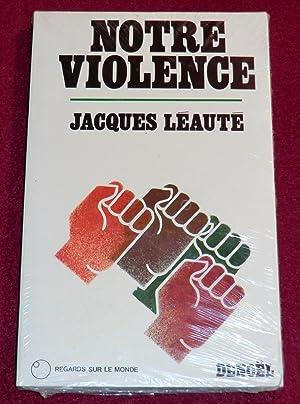 NOTRE VIOLENCE: LEAUTE Jacques