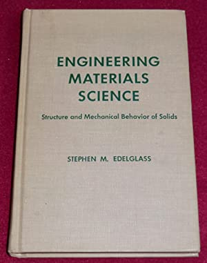 ENGINEERING MATERIALS SCIENCE - Structure and Mechanical: EDELGLASS Stephen M.
