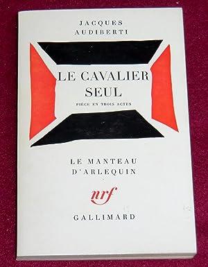 LE CAVALIER SEUL - Pièce en trois: AUDIBERTI Jacques