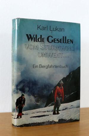 Wilde Gesellen vom Sturmwind umweht . Ein Bergfahrtenbuch