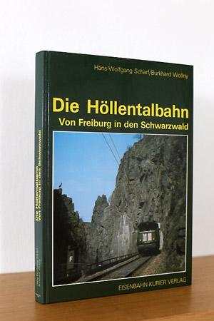 Die Höllentalbahn, Von Freiburg in den Schwarzwald: Scharf, Hans-Wolfgang /