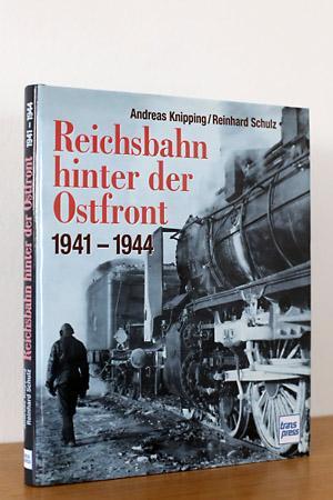 Reichsbahn hinter der Ostfront 1941 - 1944: Knipping, Andreas /