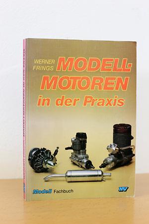 Modellmotoren in der Praxis - Frings, Werner