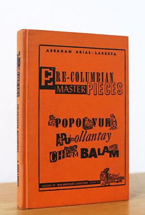 Pre-Columbian Masterpieces: Popol Vuh, Apu Ollantay, Chilam: Arias-Larreta, Abraham