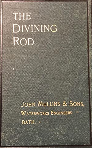 The Divining Rod : Its History, Truthfulness & Practical Utility: MULLINS, John and Sons