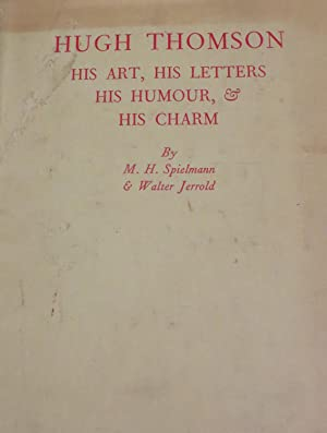 Hugh Thomson - His Art, His Letters, His Humour and His Charm: SPIELMAN, M.H. & JERROLD, W.