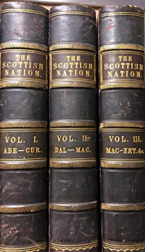 The Scottish Nation; Or the Surnames, Families, Literature, Honours, and Biographical History Of ...