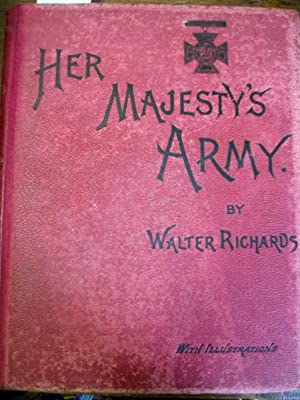 Her Majesty's Army. Indian and Colonial Forces. A Descriptive Account of the Various Regiments...