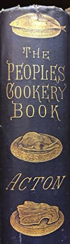 The People's Book of Modern Cookery With Additional Chapters on Cooking for Children, Cooking ...