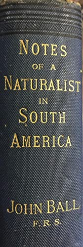 Notes of a Naturalist in South America.: BALL, John