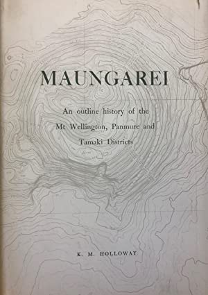 Maungarei : An Outline History of the: HOLLOWAY, K. M.