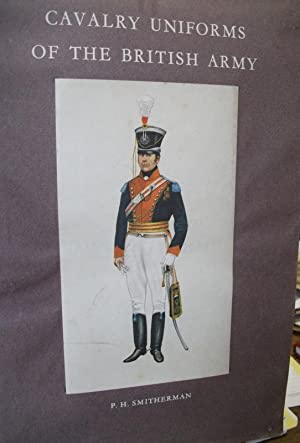 Cavalry Uniforms of the British Army: SMITHERMAN, P.H.