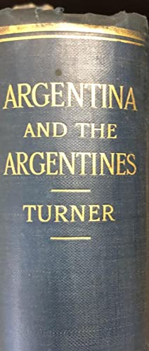 Argentina and The Argentines: Notes and Impressions of a Five Years Sojourn in the Argentine Repu...