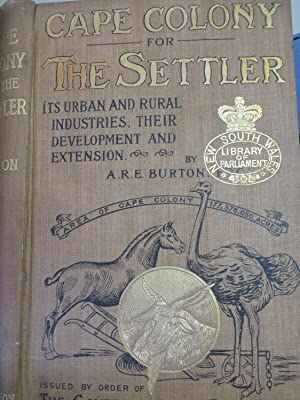 Cape Colony for the Settler: An Account of of Its urban and Rural Industries, Their Probable futu...