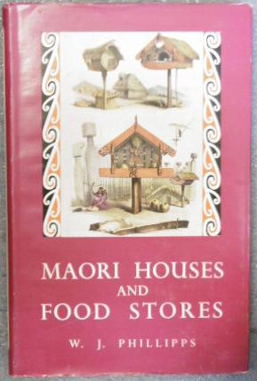 Maori Houses and Food Stores: PHILLIPPS, W.J.