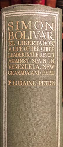 Simon Bolivar El Libertador . in the Revolt Against Spain in Venezuela and Peru