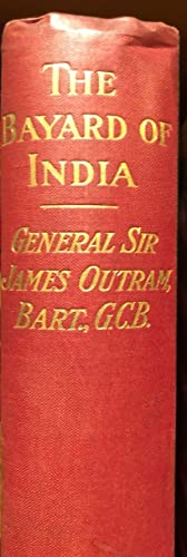 The Bayard of India A Life of General Sir James Outram