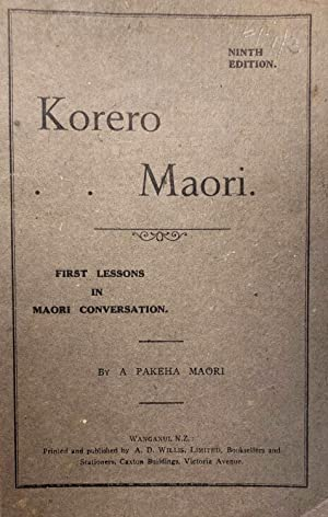 Korero Maori. First Lessons in Maori Conversation.