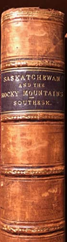 Saskatchewan and the Rocky Mountains. Diary and Narrative of travel, Sport and Adventure. Hudson ...