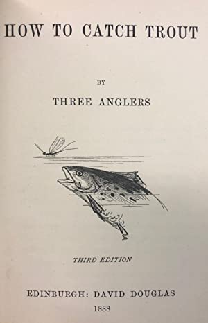 How to Catch Trout by Three Anglers, Edited by David Douglas: DOUGLAS, David (Ed)