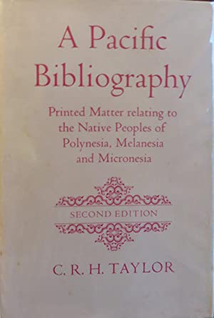 A Pacific Bibliography, Printed Matter Lreating to the Native Peoples of Polynesia, Melanesia and ...