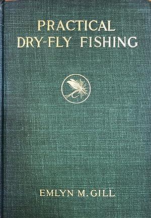 Practical Dry-Fly Fishing.: GILL, Emlyn M.