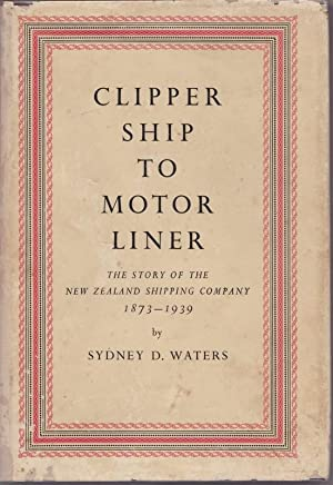 Clipper Ship to Motor Liner : The Story of the New Zealand Shipping Company 1873-1039.: WATERS, ...