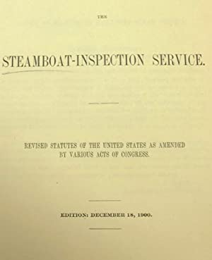 LAWS GOVERNING THE STEAMBOAT INSPECTION Service. Revised Statutes of the United States as Amended ...
