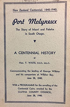 Port Molyneux ; the Story of Maori and Pakeha in South Otago : a Centennial History Commemorating ...
