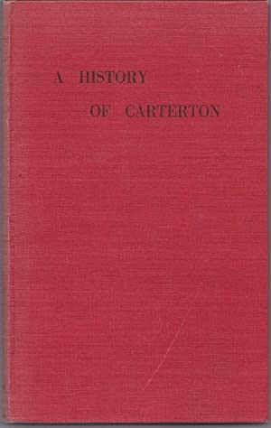 A History of Carterton ; the Story of the First Hundred Years of the Settlement of Carterton 1857-...